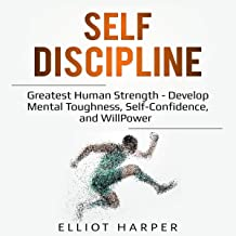 Self-Discipline: Greatest Human Strength: Develop Mental Toughness, Self-Confidence, and WillPower: EI, Book 3
