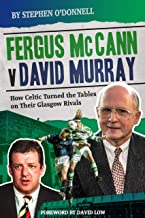 Fergus McCann Versus David Murray: How Celtic Turned the Tables on Their Glasgow Rivals