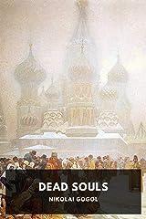 Dead Souls: Nikolai Gogol (Political, Satire, Short Stories, Classics, World Literature) [Annotated] Kindle Edition