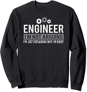 Cute Engineer, I'm Not Arguing Funny Engineering Sweatshirt