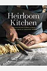 Heirloom Kitchen: Heritage Recipes and Family Stories from the Tables of Immigrant Women Kindle Edition