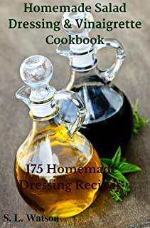 Homemade Salad Dressing & Vinaigrette Cookbook: 175 Homemade Dressing Recipes! (Southern Cooking Recipes)