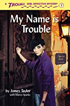 My Name is Trouble (Trouble: Girl Detective Book 1)