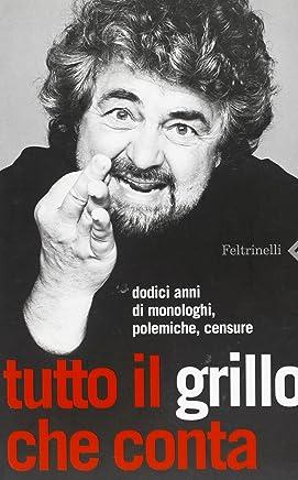 Tutto il Grillo che conta. Dodici anni di monologhi, polemiche, censure