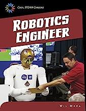 Robotics Engineer (21st Century Skills Library: Cool STEAM Careers)
