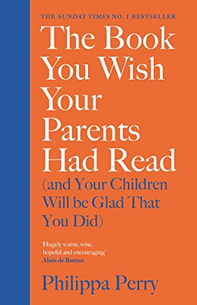 The Book You Wish Your Parents Had Read (and Your Children Will Be Glad That You Did): THE #1 SUNDAY TIMES BESTSELLER (English Edition)
