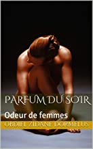 PARFUM DU SOIR: Odeur de femmes (French Edition)