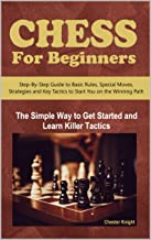Chess For Beginners: The Simple Way to Get Started and Learn Killer Tactics (Kinder Chess Library Book 3)