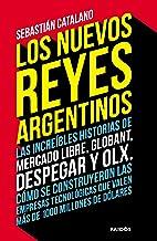 Los nuevos reyes argentinos: Las increíbles historias de