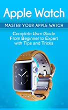 Apple Watch: 2018 User Guide to Your Apple Watch: Tips and Tricks Included (2018 guide, ios, apps, iPhone, updates Book 1)