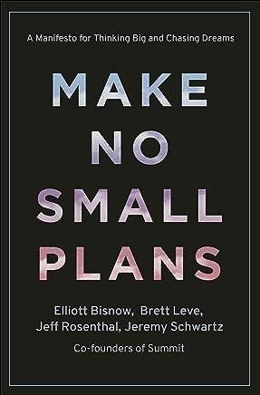 Make No Small Plans: A Manifesto for Thinking Big and Chasing Dreams