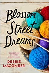 Blossom Street Dreams: A Collection of Debbie Macomber Short Stories: Casey's Dream, Hard Luck's New Teacher, The Space Between Us Kindle Edition