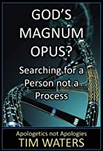 God's Magnum Opus?: Searching for a Person not a Process (Apologetics not Apologies Book 1)