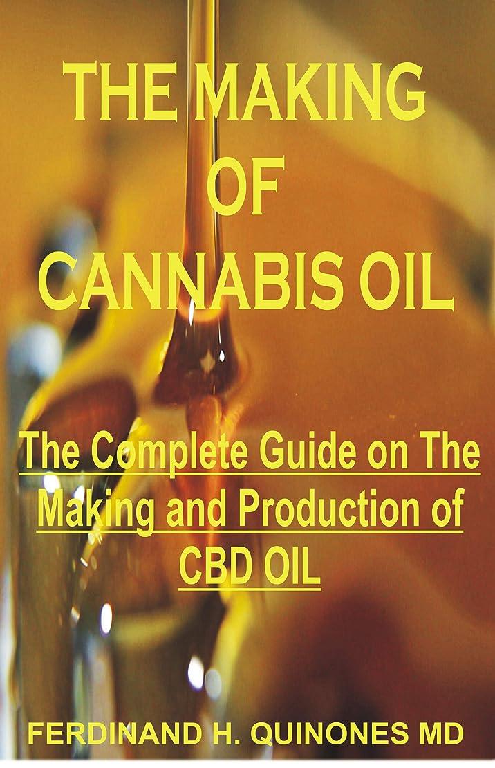 頭痛良いスーダンTHE MAKING OF CANNABIS OIL: All You Need To Know Abot Making of CBD (English Edition)
