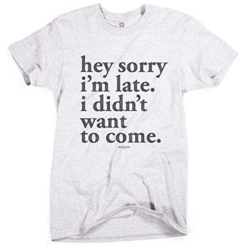 74a80221 Superluxe Clothing Mens/Unisex Hey Sorry Im Late. I Didnt Want to Come T