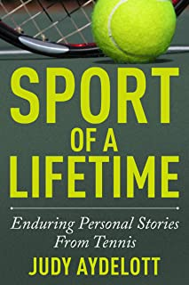 Sport of a Lifetime: Enduring Personal Stories From Tennis