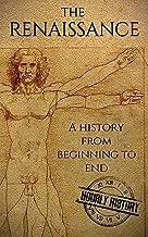 The Renaissance: A History From Beginning to End (Leonardo Da Vinci, Michelangelo, Theresa of Avila, William Shakespeare, Martin Luther, Johannes Gutenberg)