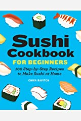 Sushi Cookbook for Beginners: 100 Step-By-Step Recipes to Make Sushi at Home Kindle Edition