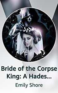 Bride of the Corpse King: A Hades and Persephone Retelling