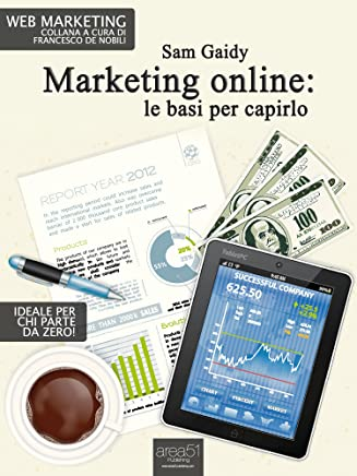 Marketing online: le basi per capirlo (Web Marketing Vol. 4)