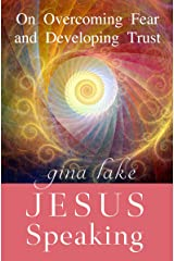 Jesus Speaking: On Overcoming Fear and Developing Trust Kindle Edition