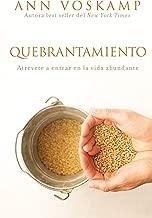 Quebrantamiento: Atrévete a entrar en la vida abundante (Spanish Edition)