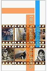 No Visible Injuries Kindle Edition