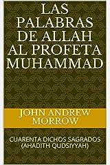 LAS PALABRAS DE ALLAH AL PROFETA MUHAMMAD: CUARENTA DICHOS SAGRADOS (AHADITH QUDSIYYAH) (Spanish Edition) Kindle Edition