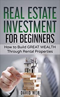 Real Estate Investment for Beginners: How to Build GREAT WEALTH Through Rental Properties