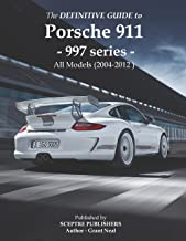 The Definitive Guide to Porsche 997 series 911: Don't buy your Porsche without it - Everything you need to know about the 997 series 911