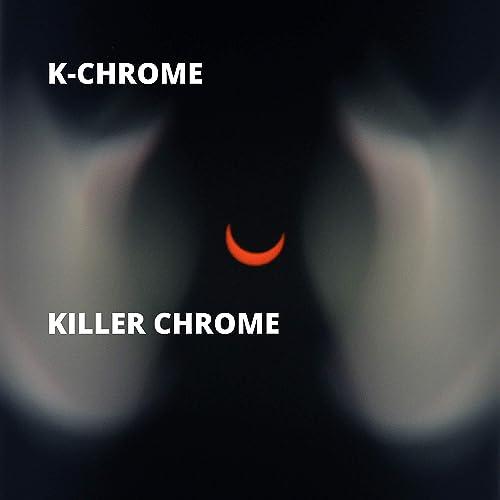 Killer Chrome [Explicit] by K-Chrome on Amazon Music