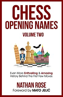 Chess Opening Names - Volume 2: Even More Enthralling & Amazing History Behind The First Few Moves (The Chess Collection)...