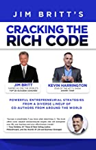 Cracking the Rich Code (Vol 3): Powerful Entrepreneurial Strategies and Insights from a Diverse Line-Up of Co-Authors from Around the World