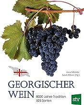 Georgischer Wein: 8000 Jahre Tradition, 525 Sorten, Geleitwort von Rudolf Knoll (German Edition)