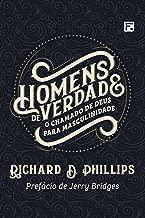 Homens de verdade: o chamado de Deus para masculinidade (Portuguese Edition)