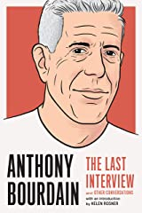 Anthony Bourdain: The Last Interview: and Other Conversations (The Last Interview Series) Kindle Edition