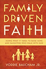 Family Driven Faith (Paperback Edition with Study Questions ): Doing What It Takes to Raise Sons and Daughters Who Walk with God Kindle Edition