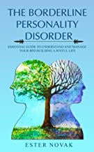 THE BORDERLINE PERSONALITY DISORDER: ESSENTIAL GUIDE TO UNDERSTAND AND MANAGE BPD BUILDING A JOYFUL LIFE
