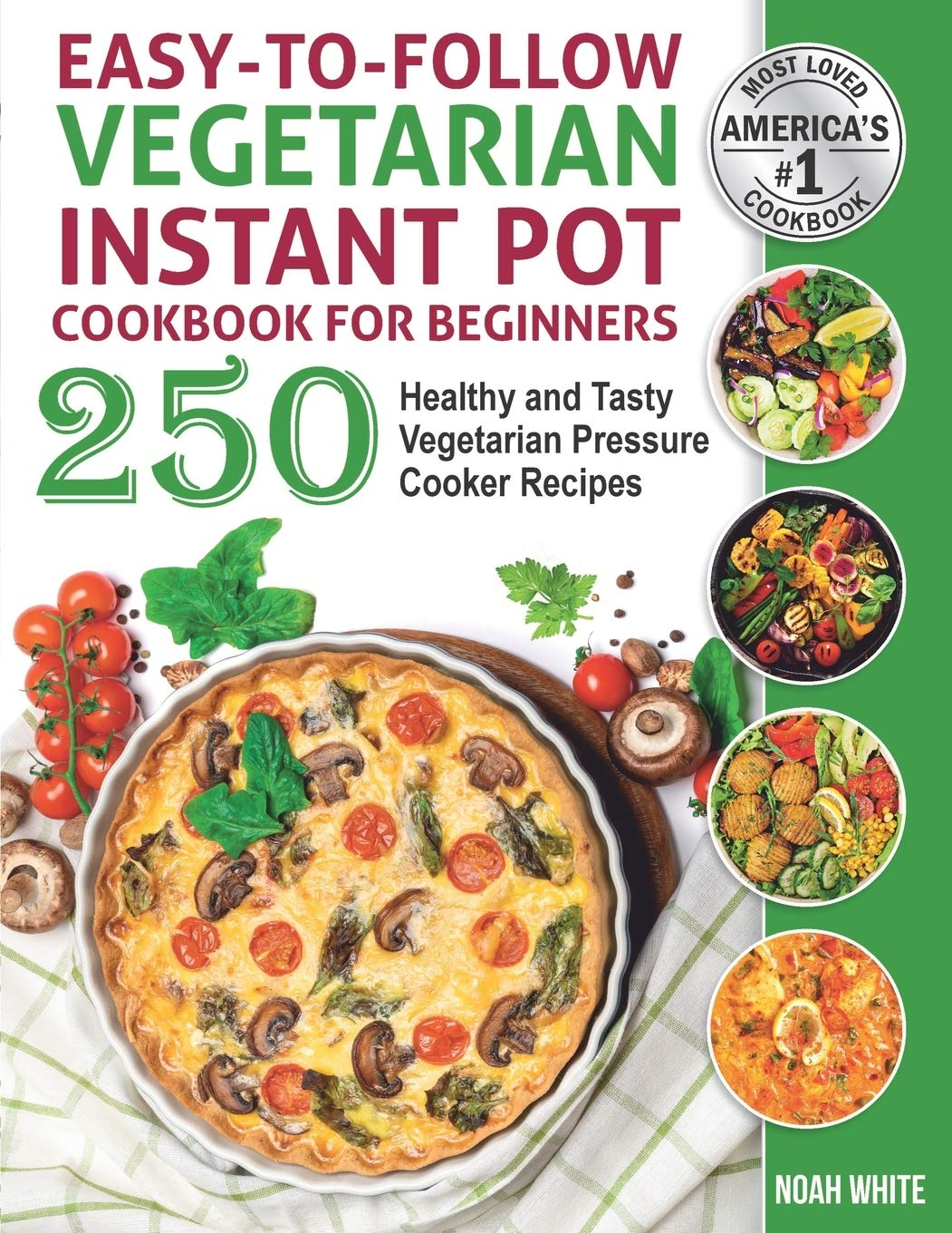 Easy to Follow Vegetarian Instant Pot Cookbook for Beginners: 250 Healthy and Tasty Vegetarian Pressure Cooker Recipes.: 1...