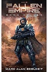 Fallen Empire: A Military Science Fiction Epic Adventure (Born of Ash Book 1) Kindle Edition