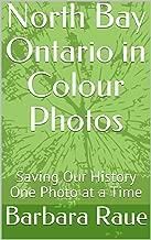 North Bay Ontario in Colour Photos: Saving Our History One Photo at a Time (Cruising Ontario Book 210)