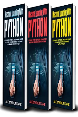 Machine Learning with Python: 3 in 1: Beginners Guide + Step by Step Methods + Advanced Methods and Strategies to Learn Machine Learning with Python