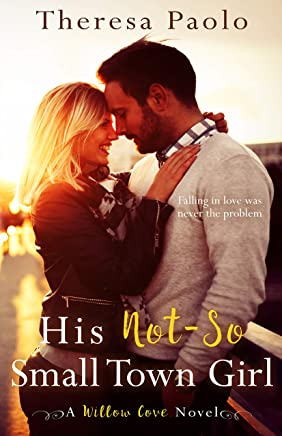 His Not-So Small Town Girl (A Willow Cove Novel, #2)