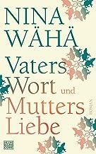 Vaters Wort und Mutters Liebe: Roman