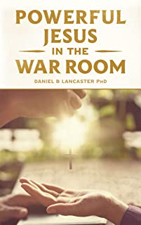 Powerful Jesus in the War Room: Hear Jesus Calling and Change Your Life (Spiritual Battle Plan for Prayer Book 3)