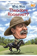 Who Was Theodore Roosevelt? (Who Was?) Kindle Edition