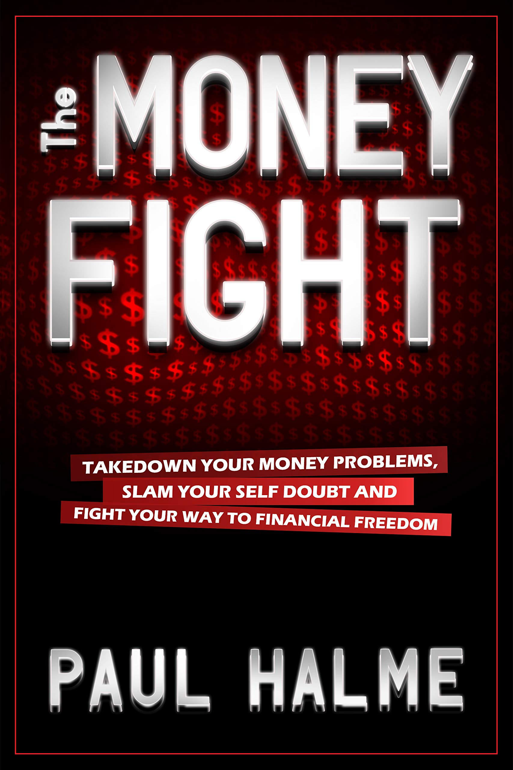 The Money Fight: Take Down Your Money Problems, Slam Your Self Doubt, and Fight Your Way to Financial Freedom