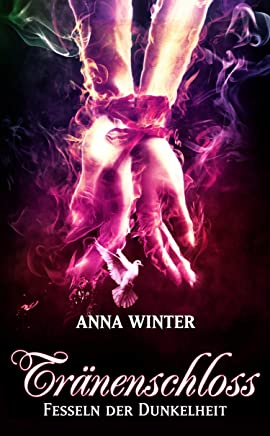 Tränenschloss Fesseln der Dunkelheit 3 by Anna Winter