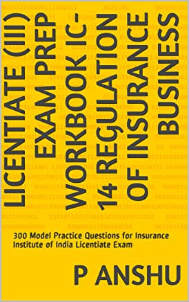 Licentiate (III) Exam Prep Workbook IC-14 Regulation of Insurance Business: 300 Model Practice Questions for Insurance Institute of India Licentiate Exam (English Edition)