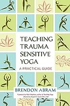 Teaching Trauma-Sensitive Yoga: A Practical Guide